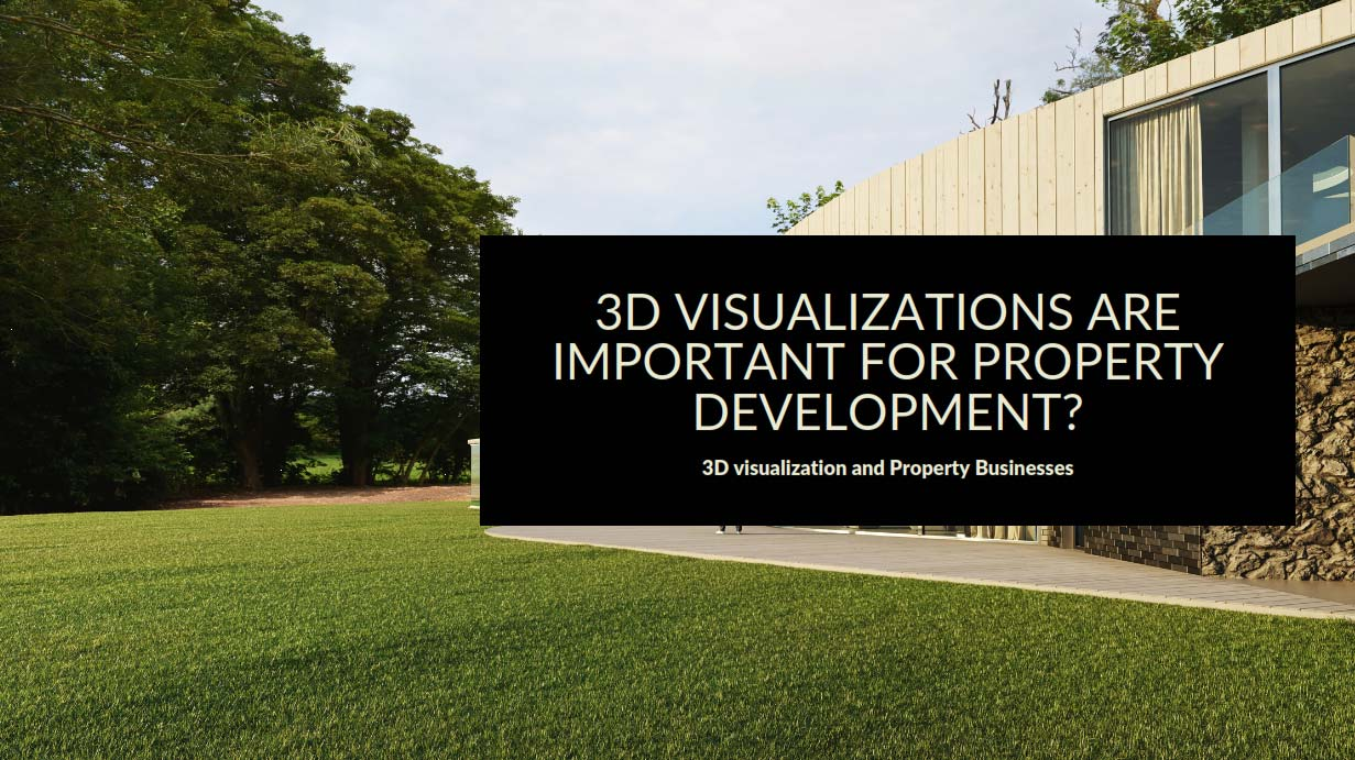 3D visualizations are important for property development?