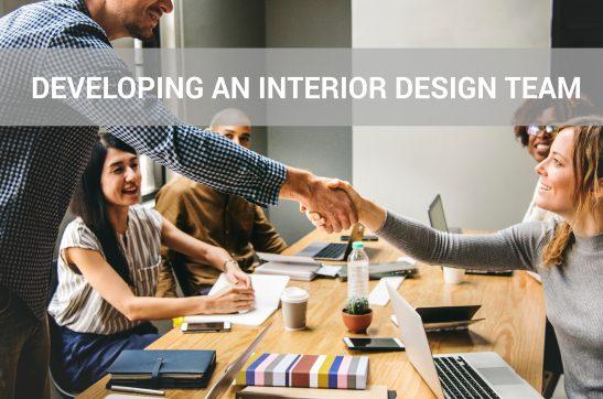 DEVELOPING AN INTERIOR DESIGN TEAM